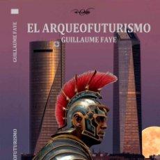 Libros: EL ARQUEOFUTURISMO GUILLAUME FAYE GASTOS DE ENVIO GRATIS. Lote 238240235