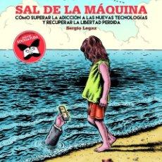 Libros: SAL DE LA MÁQUINA: CÓMO SUPERAR LA ADICCIÓN A LAS NUEVAS TECNOLOGÍAS (SERGIO LEGAZ, MIGUEL BRIEVA). Lote 90707355