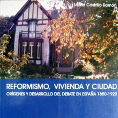 Libros: CASTRILLO, M.A. REFORMISMO, VIVIENDA Y CIUDAD. ORÍGENES Y DESARROLLO DE UN DEBATE EN ESPAÑA... 2001.. Lote 104688015