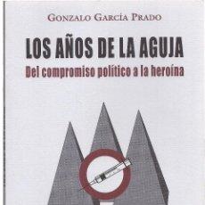 Libros: GONZALO GARCÍA PRADO : LOS AÑOS DE LA AGUJA. DEL COMPROMISO POLÍTICO A LA HEROÍNA. (MIRA EDS, 2002). Lote 109489091