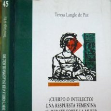 Libros: ¿CUERPO O INTELECTO? UNA RESPUESTA FEMENINA AL DEBATE SOBRE LA MUJER EN LA ESP. DEL SIGLO XVII. 2004. Lote 125273223