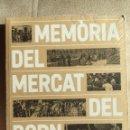 Libros: LLIBRE: MEMÒRIA DEL MERCAT DEL BORN. MANEL GUÀRDIA HOSE LUIS OYÓN. EL BORN CCM. Lote 126702310