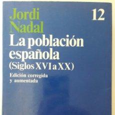 Libros: LIBRO LA POBLACIÓN ESPAÑOLA S. XVI A XX - JORDI NADAL. Lote 128171962