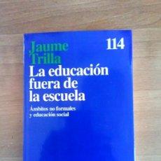 Libros: LA EDUCACIÓN FUERA DE LA ESCUELA JAUME TRILLA. Lote 130486754