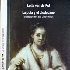 Libros: VAN DE POL. LA PUTA Y EL CIUDADANO. LA PROSTITUCIÓN EN AMSTERDAM EN LOS SIGLOS XVII Y XVIII. 2005. Lote 135896226