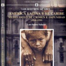 Libros: SUÁREZ. LOS ROSTROS DE ABEL. AMÉRICA LATINA Y EL CARIBE. MEDIO SIGLO DE CRIMEN E IMPUNIDAD... 2001.. Lote 136003782
