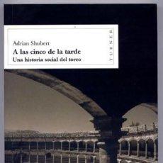 Libros: SHUBERT, ADRIAN. A LAS CINCO DE LA TARDE. UNA HISTORIA SOCIAL DEL TOREO. 2002.. Lote 136007158