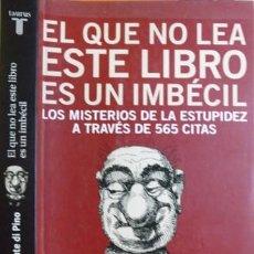 Libros: EL QUE NO LEA ESTE LIBRO ES UN IMBÉCIL. LOS MISTERIOS DE LA ESTUPIDEZ A TRAVÉS DE 565 CITAS. 2000.. Lote 136018782