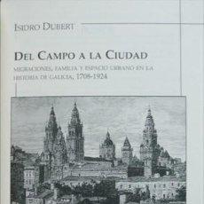 Libros: DEL CAMPO A LA CIUDAD. MIGRACIONES, FAMILIA Y ESPACIO URBANO EN LA HIST. DE GALICIA, 1708-1924. 2001. Lote 137284338