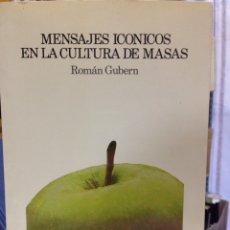 Libros: MENSAJES ICÓNICOS EN LA CULTURA DE MASAS. ROMÁN GUBERN. LUMEN, BARCELONA 1988.. Lote 146651313