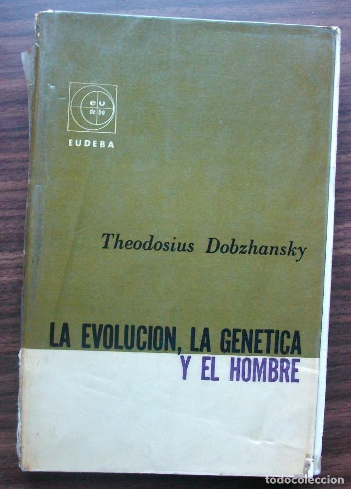 LA EVOLUCION, LA GENETICA Y EL HOMBRE. THEODOSIUS DOBZHANSKY (Libros Nuevos - Humanidades - Sociología)