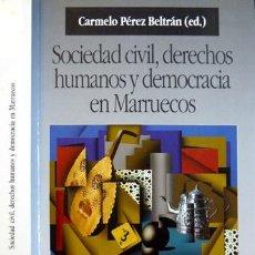 Libros: PÉREZ BELTRÁN, CARMELO. (ED.). SOCIEDAD CIVIL, DERECHOS HUMANOS Y DEMOCRACIA EN MARRUECOS. 2006.. Lote 150076422