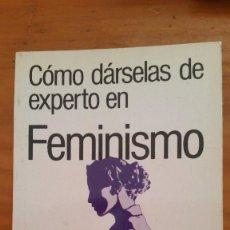 Libros: COMO DARSELAS DE EXPERTO EN FEMINISMO. - LEOFF, CONSTANCE. Lote 152286706