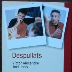 Libros: DESPULLATS. VICTOR ALEXANDRE, JOEL JOAN. Lote 159714326