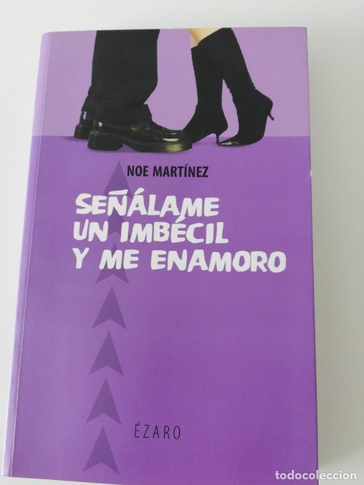 SEÑALAME UN IMBECIL Y ME ENAMORO, NOE MARTÍNEZ (Libros Nuevos - Humanidades - Sociología)