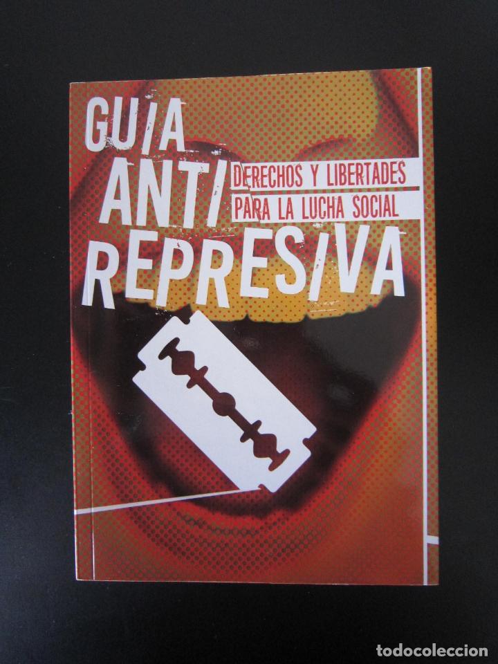 LIBRO - LIBERTARIO - GUÍA ANTI REPRESIVA (DERECHOS Y LIBERTADES PARA LA LUCHA SOCIAL) - 2015 (Libros Nuevos - Humanidades - Sociología)