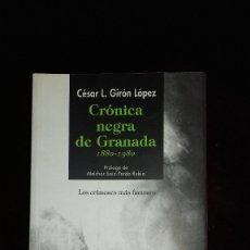 Libros: CRÓNICA NEGRA DE GRANADA 1880 1980.CÉSAR L. GIRÓN LÓPEZ. 2012 NUEVO EDITORIAL COMARES. 437 PÁGINAS.. Lote 172994442