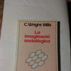 Libros: LA IMAGINACIO SOCIOLOGICA C. WRIGHT MILLS . Lote 177606572