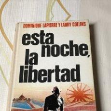 Libros: ESTA NOCHE LA LIBERTAD ( DOMINIQUE LAPIERRE Y LARRY COLLINS ) TAPA DURA PERFECTO ESTADO. Lote 181123041