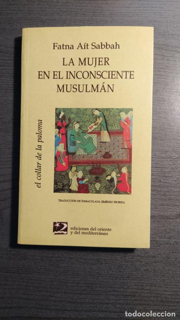 LA MUJER EN EL INCONSCIENTE MUSULMAN FATNA AIT SABBAH ORIENTE Y MEDITERRANEO (Libros Nuevos - Humanidades - Sociología)