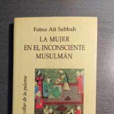 Libros: LA MUJER EN EL INCONSCIENTE MUSULMAN FATNA AIT SABBAH ORIENTE Y MEDITERRANEO. Lote 182304932