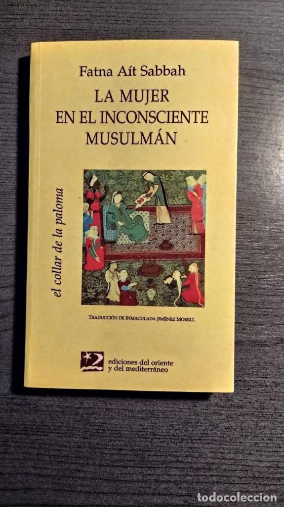 Libros: LA MUJER EN EL INCONSCIENTE MUSULMAN FATNA AIT SABBAH ORIENTE Y MEDITERRANEO - Foto 6 - 182304932