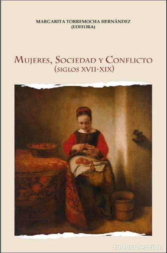 MUJERES, SOCIEDAD Y CONFLICTO (S. XVII-XIX) - (MARGARITA TORREMOCHA) CASTILLA ED. 2019 (Libros Nuevos - Humanidades - Sociología)