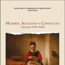 Libros: MUJERES, SOCIEDAD Y CONFLICTO (S. XVII-XIX) - (MARGARITA TORREMOCHA) CASTILLA ED. 2019. Lote 184035782