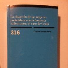 Libros: LA SITUACIÓN DE LAS MUJERES PORTEADORAS EN LA FRONTERA SUDEUROPEA: EL CASO DE CEUTA. CIS 316. Lote 186437440