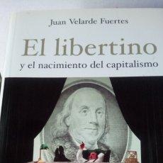 Libros: LIBRO EL LIBERTINO Y EL NACIMIENTO DEL CAPITALISMO. JUAN VELARDE. EDITORIAL LA ESFERA DE LOS LIBROS.. Lote 192033282