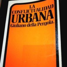 Libros: LA CONFLICTUALIDAD URBANA. GIULIANO DELLA PERGOLA. Lote 197580048