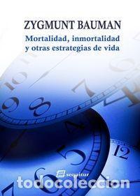 ZYGMUNT BAUMAN - MORTALIDAD, INMORTALIDAD Y OTRAS ESTRATEGIAS DE VIDA (Libros Nuevos - Humanidades - Sociología)