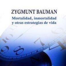 Libros: ZYGMUNT BAUMAN - MORTALIDAD, INMORTALIDAD Y OTRAS ESTRATEGIAS DE VIDA. Lote 207280775