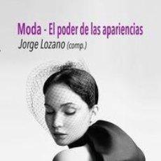 Libros: JORGE LOZANO (ED.) - LA MODA, EL PODER DE LAS APARIENCIAS. Lote 267818314