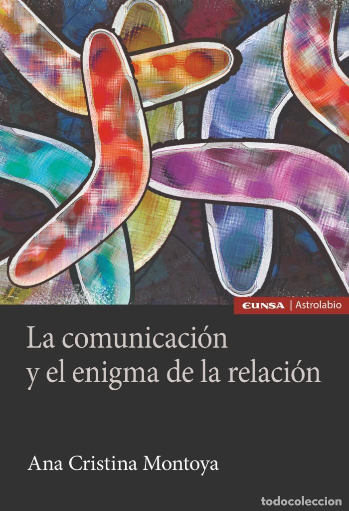 LA COMUNICACIÓN Y EL ENIGMA DE LA RELACIÓN (ANA C. MONTOYA) EUNSA 2020 (Libros Nuevos - Humanidades - Sociología)