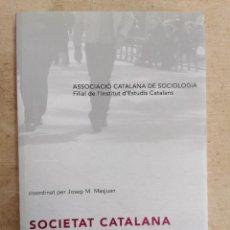 Libros: SOCIETAT CATALANA 2011 - ASSOCIACIÓ CATALANA DE SOCIOLOGIA - IEC. Lote 217841033