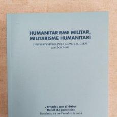 Libros: HUMANITARISME MILITAR, MILITARISME HUMANITARI - CENTRE EST. PAU JOSEP M. DELÀS - 2006. Lote 217842592