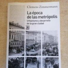 Libros: LA ÉPOCA DE LAS METRÓPOLIS. URBANISMO Y DESARROLLO CIUDAD - CLEMENS ZIMMERMANN - SIGLO XXI - 2012. Lote 217978907
