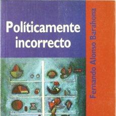 Libros: PLÍTICAMENTE INCORRECTO (F. ALONSO BARAHONA) EIUNSA 1998. Lote 219377417