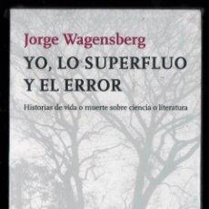 Libros: JORGE WAGNESBERG YO LO SUPERFLUO Y EL ERROR TUSQUETS 2009 1ª EDICIÓN LIBROS PARA PENSAR PLASTIFICADO. Lote 221131897