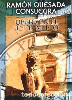ÚBEDA EN EL TIEMPO. RAMÓN QUESADA CONSUEGRA (Libros Nuevos - Humanidades - Sociología)