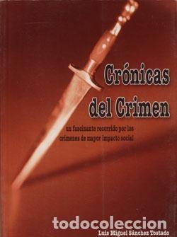 CRÓNICAS DEL CRIMEN. LUIS M. SÁNCHEZ TOSTADO (Libros Nuevos - Humanidades - Sociología)