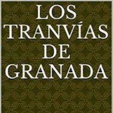 Libros: LOS TRANVÍAS DE GRANADA. JOSÉ SILES ARTÉS. Lote 237250130
