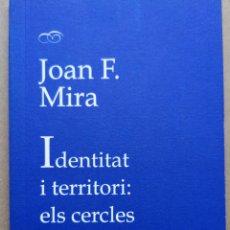 Libros: JOAN F. MIRA. IDENTITAT I TERRITORI: ELS CERCLES DE LA CONSCIÈNCIA. PUV, 1A ED. 2007 (NOU).. Lote 238248380