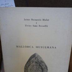 Libros: JAIME BUSQUETS MULET Y ELVIRO SANS ROSSELLO.MALLORCA MUSULMANA. Lote 244020765