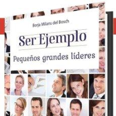 Libros: SER EJEMPLO. PEQUEÑOS GRANDES LÍDERES (BORJA MILANS DEL BOSCH) EUNSA 2021. Lote 245460860