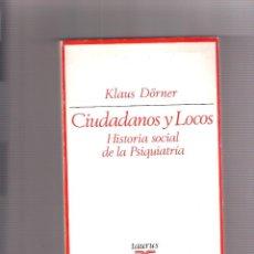 Libros: KLAUS DÖRNER. CIUDADANOS Y LOCOS. HISTORIA SOCIAL DE LA PSIQUIATRÍA. ED. TAURUS. 1974. Lote 284296338