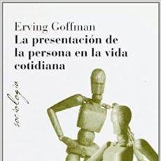 Libros: LA PRESENTACIÓN DE LA PERSONA EN LA VIDA COTIDIANA. Lote 287153708