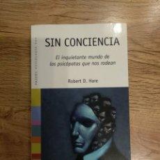 Libros: LIBRO SIN CONCIENCIA - EL INQUIETANTE MUNDO DE LOS PSICÓPATAS QUE NOS RODEAN - ROBERT D. HARE. Lote 288014313