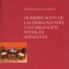 Libros: DIVERSIFICACION DE LAS DESIGUALDADES Y ESTABILIZACION SOCIAL EN ANDALUCIA. FRANCISCO ENTRENA DURAN. Lote 295304713